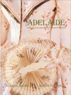 Adelaide: dräktmode och en släkts öden från 1700-talet till 1930-talet - Wall
