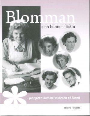 Blomman och hennes flickor -pionjärer inom hälsovården på Åland - Forsgård