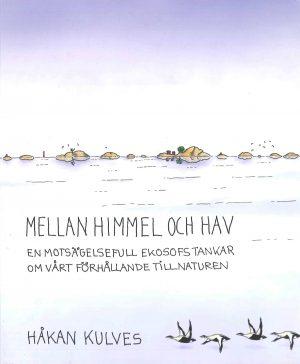 Mellan himmel och hav: en motsägelsefull ekosofs tankar om vårt förhållande till naturen - Kulves