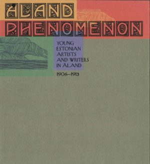Åland Phenomenon: Young Estonian Artists and Writers in Åland 1906-1913 - Koll