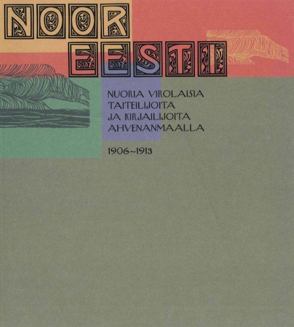 Noor Eesti: nuoria virolaisia taiteilijoita ja kirjailijoita Ahvenanmaalla 1906-1913 - Koll
